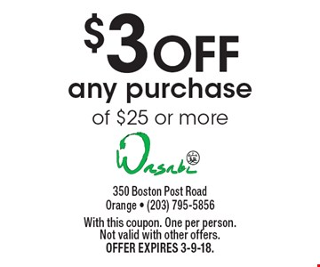 $3 OFF any purchase of $25 or more. With this coupon. One per person.Not valid with other offers.Offer expires 3-9-18.