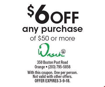 $6 OFF any purchase of $50 or more. With this coupon. One per person.Not valid with other offers.Offer expires 3-9-18.