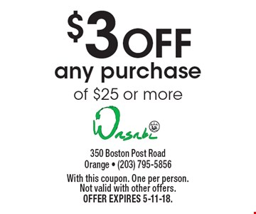 $3 OFF any purchase of $25 or more. With this coupon. One per person. Not valid with other offers. Offer expires 5-11-18.