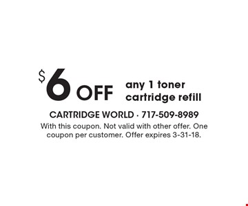 $6 Off any 1 toner cartridge refill. With this coupon. Not valid with other offer. One coupon per customer. Offer expires 3-31-18.