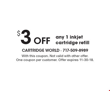 $3 Off any 1 inkjet cartridge refill. With this coupon. Not valid with other offer. One coupon per customer. Offer expires 11-30-18.