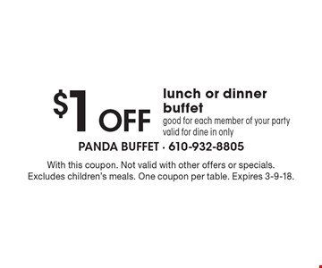 $1 Off lunch or dinner buffet good for each member of your partyvalid for dine in only. With this coupon. Not valid with other offers or specials. Excludes children's meals. One coupon per table. Expires 3-9-18.