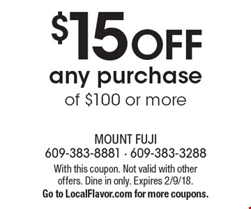 $15 OFF any purchase of $100 or more. With this coupon. Not valid with other offers. Dine in only. Expires 2/9/18. Go to LocalFlavor.com for more coupons.