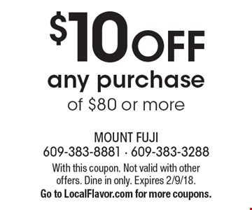 $10 OFF any purchase of $80 or more. With this coupon. Not valid with other offers. Dine in only. Expires 2/9/18. Go to LocalFlavor.com for more coupons.
