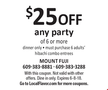 $25 off any party of 6 or more, dinner only, must purchase 6 adults' hibachi combo entrees. With this coupon. Not valid with other offers. Dine in only. Expires 6-8-18. Go to LocalFlavor.com for more coupons.