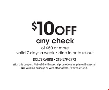 $10 Off any check of $50 or more valid 7 days a week - dine in or take-out. With this coupon. Not valid with special promotions or prime rib special.Not valid on holidays or with other offers. Expires 2/9/18.