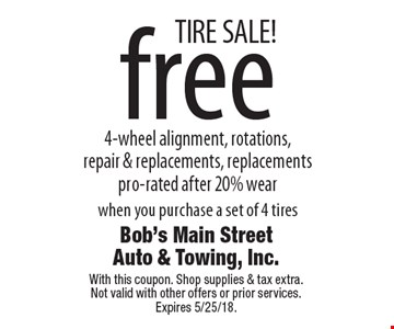 TIRE SALE! free 4-wheel alignment, rotations, repair & replacements, replacements pro-rated after 20% wear when you purchase a set of 4 tires. With this coupon. Shop supplies & tax extra.Not valid with other offers or prior services. Expires 5/25/18.