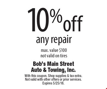 10%off any repair max. value $100not valid on tires. With this coupon. Shop supplies & tax extra.Not valid with other offers or prior services. Expires 5/25/18.