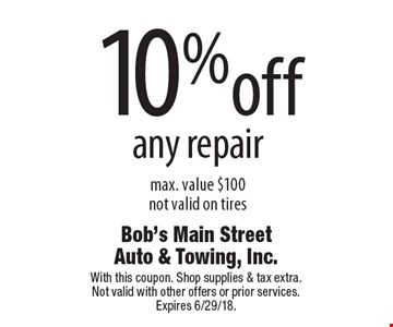10% off any repair. Max. value $100. Not valid on tires. With this coupon. Shop supplies & tax extra. Not valid with other offers or prior services. Expires 6/29/18.