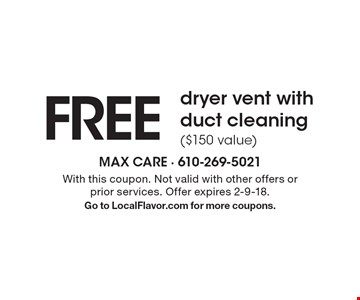 FREE dryer vent with duct cleaning ($150 value). With this coupon. Not valid with other offers or prior services. Offer expires 2-9-18. Go to LocalFlavor.com for more coupons.