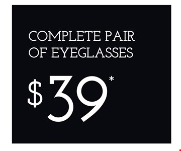 Complete pair of Eyeglasses $39