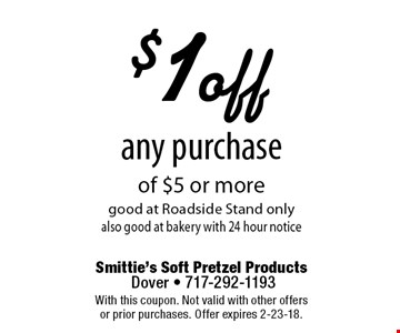 $1 off any purchase of $5 or more good at Roadside Stand only, also good at bakery with 24 hour notice. With this coupon. Not valid with other offers or prior purchases. Offer expires 2-23-18.