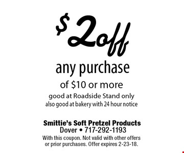 $2 off any purchase of $10 or more good at Roadside Stand only, also good at bakery with 24 hour notice. With this coupon. Not valid with other offers or prior purchases. Offer expires 2-23-18.