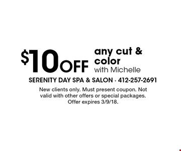 $10 Off any cut & color with Michelle. New clients only. Must present coupon. Not valid with other offers or special packages. Offer expires 3/9/18.