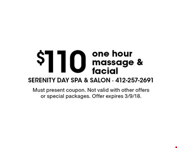$110 one hour massage & facial. Must present coupon. Not valid with other offers or special packages. Offer expires 3/9/18.