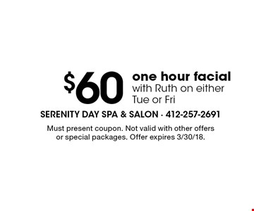 $60 one hour facial with Ruth on either Tue or Fri. Must present coupon. Not valid with other offers or special packages. Offer expires 3/30/18.
