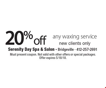20% off any waxing service. New clients only. Must present coupon. Not valid with other offers or special packages. Offer expires 5/18/18.