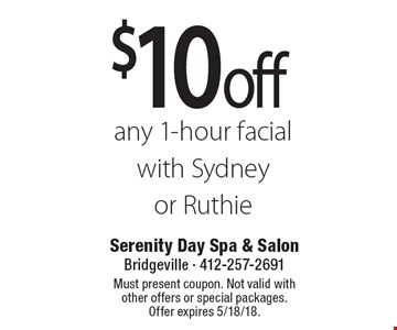 $10 off any 1-hour facial with Sydney or Ruthie. Must present coupon. Not valid with other offers or special packages. Offer expires 5/18/18.