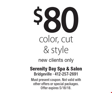 $80 color, cut & style. New clients only. Must present coupon. Not valid with other offers or special packages. Offer expires 5/18/18.