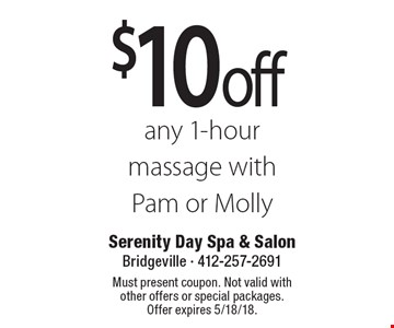 $10 off any 1-hour massage with Pam or Molly. Must present coupon. Not valid with other offers or special packages. Offer expires 5/18/18.