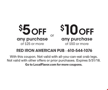 $5 off any purchase of $25 or more. $10 off any purchase of $50 or more. With this coupon. Not valid with all-you-can-eat crab legs. Not valid with other offers or prior purchases. Expires 5/31/18. Go to LocalFlavor.com for more coupons.