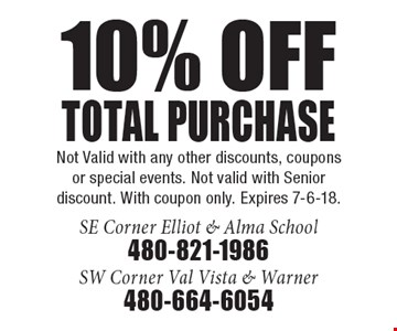 10% off total purchase. Not Valid with any other discounts, coupons or special events. Not valid with Senior discount. With coupon only. Expires 7-6-18.