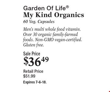 Garden Of Life My Kind Organics - 60 Veg. Capsules - Men's multi whole food vitamin. Over 30 organic family-farmed foods. Non-GMO vegan-certified. Gluten free. Sale Price $36.49. Retail Price $51.99. Expires 7-6-18.