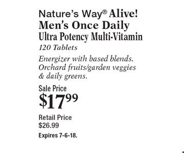 Nature's Way Alive! Men's Once Daily Ultra Potency Multi-Vitamin - 120 Tablets - Energizer with based blends. Orchard fruits/garden, veggies& daily greens. Sale Price $17.99. Retail Price $26.99. Expires 7-6-18.