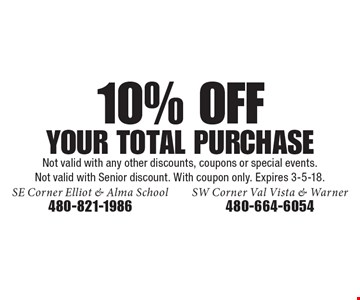 10% OFF your total purchase. Not valid with any other discounts, coupons or special events. Not valid with Senior discount. With coupon only. Expires 3-5-18.