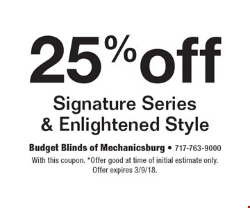 25% off Signature Series & Enlightened Style. With this coupon. *Offer good at time of initial estimate only. Offer expires 3/9/18.