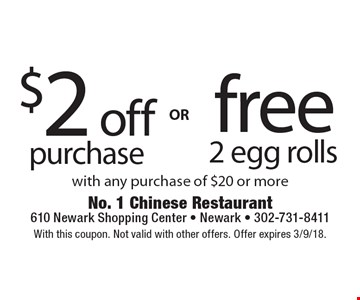 $2 off purchase with any purchase of $20 or more OR 2 free egg rolls with any purchase of $20 or more. With this coupon. Not valid with other offers. Offer expires 3/9/18.