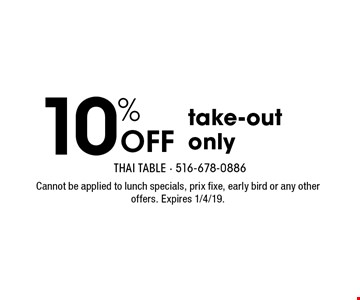 10% Off take-out only. Cannot be applied to lunch specials, prix fixe, early bird or any other offers. Expires 1/4/19.