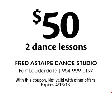 $50 2 dance lessons. With this coupon. Not valid with other offers. Expires 4/16/18.