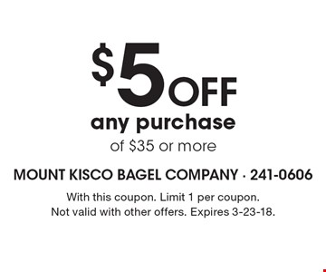 $5 off any purchase of $35 or more. With this coupon. Limit 1 per coupon. Not valid with other offers. Expires 3-23-18.