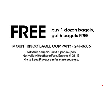 FREE buy 1 dozen bagels, get 6 bagels FREE. With this coupon. Limit 1 per coupon. Not valid with other offers. Expires 5-25-18. Go to LocalFlavor.com for more coupons.