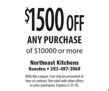$1500 off any purchase of $10000 or more. With this coupon. Can only be presented at time of contract. Not valid with other offers or prior purchases. Expires 3-31-18.