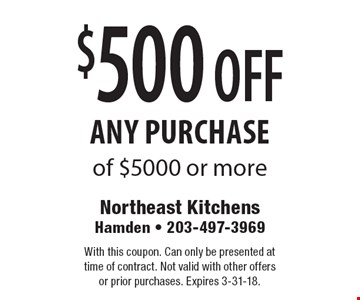 $500 off any purchase of $5000 or more. With this coupon. Can only be presented at time of contract. Not valid with other offers or prior purchases. Expires 3-31-18.