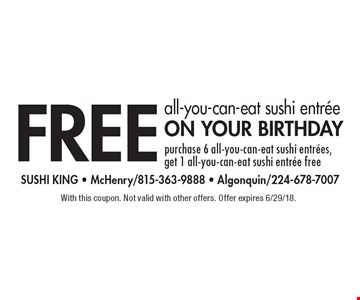 Free all-you-can-eat sushi entree on your birthday purchase 6 all-you-can-eat sushi entrees, get 1 all-you-can-eat sushi entree free. With this coupon. Not valid with other offers. Offer expires 6/29/18.