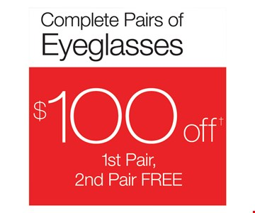 Complete Pairs of Eyeglasses $100 Off 1st Pair, 2nd Pair Free