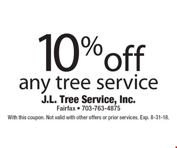 10%off any tree service. With this coupon. Not valid with other offers or prior services. Exp. 8-31-18.