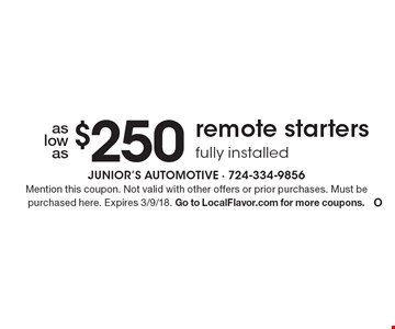 Remote starters fully installed as low as $250. Mention this coupon. Not valid with other offers or prior purchases. Must be purchased here. Expires 3/9/18. Go to LocalFlavor.com for more coupons.