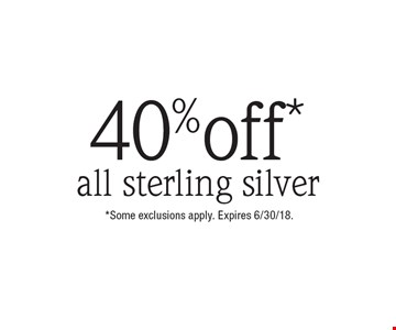 40% off*all sterling silver.*Some exclusions apply. Expires 6/30/18.