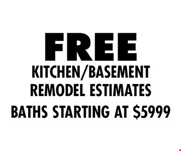 Free kitchen/basement Remodel estimates. Baths starting at $5999.