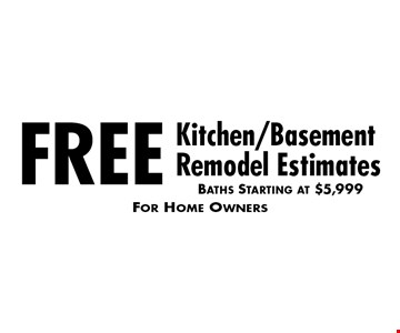 Free Kitchen/Basement Remodel Estimates Baths Starting at $5,999. For Home Owners