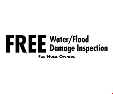 Free Water/Flood Damage Inspection. For Home Owners