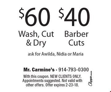 $60 Wash, Cut & Dry. $40 Barber Cuts. ask for Awilda, Nidia or Maria. With this coupon. New clients only. Appointments suggested. Not valid with other offers. Offer expires 2-23-18.