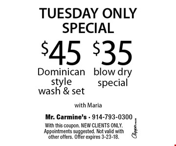 Tuesday only special. $45 Dominican style wash & set or $35 blow dry special. With this coupon. New clients only. Appointments suggested. Not valid with other offers. Offer expires 3-23-18.