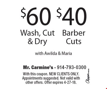 $60 Wash, Cut & Dry. $40 Barber Cuts. With Awilda & Maria. With this coupon. New clients only. Appointments suggested. Not valid with other offers. Offer expires 4-27-18.