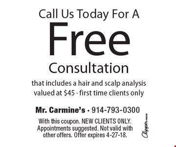 Call Us Today For A Free Consultation that includes a hair and scalp analysis valued at $45 - first time clients only. With this coupon. New clients only. Appointments suggested. Not valid with other offers. Offer expires  4-27-18.