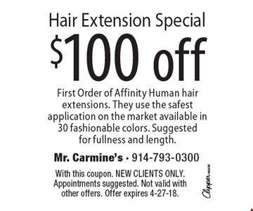 Hair Extension Special. $100 off. First Order of Affinity Human hair extensions. They use the safest application on the market available in 30 fashionable colors. Suggested for fullness and length. With this coupon. New clients only. Appointments suggested. Not valid with other offers. Offer expires 4-27-18.